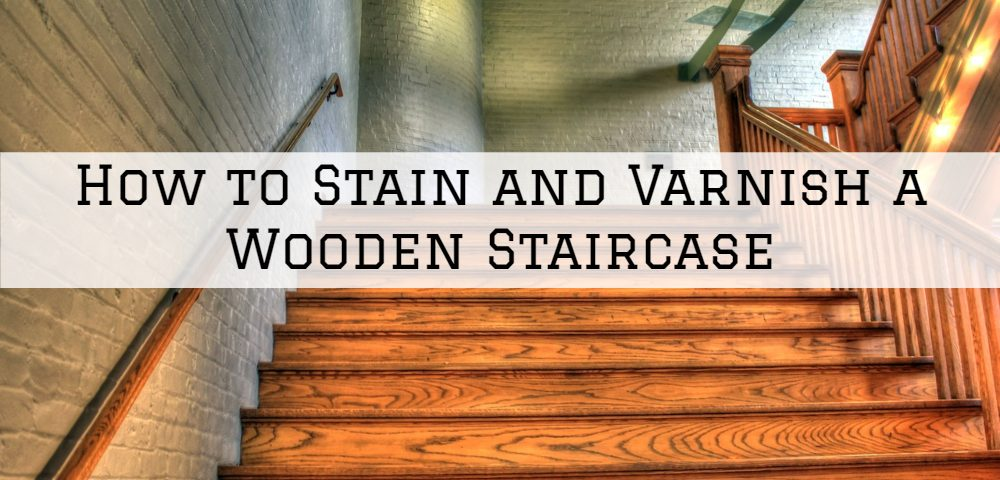 How to Stain and Varnish a Wooden Staircase in Horsham, PA,