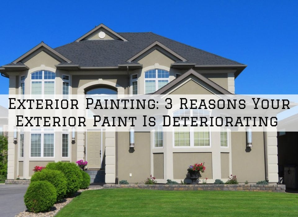 Exterior Painting_ 3 Reasons Your Exterior Paint Is Deteriorating