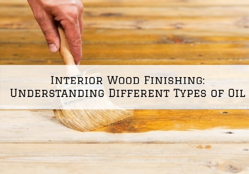 Interior Wood Finishing Blue Bell, Pa_ Understanding Different Types of Oil