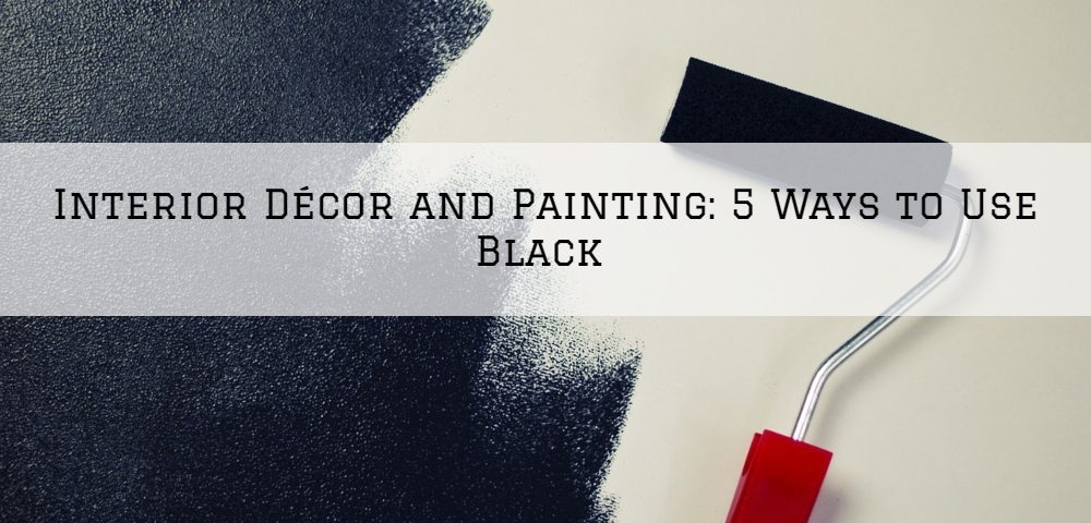 Interior Décor and Painting Blue Bell, PA_ 5 Ways to Use Black