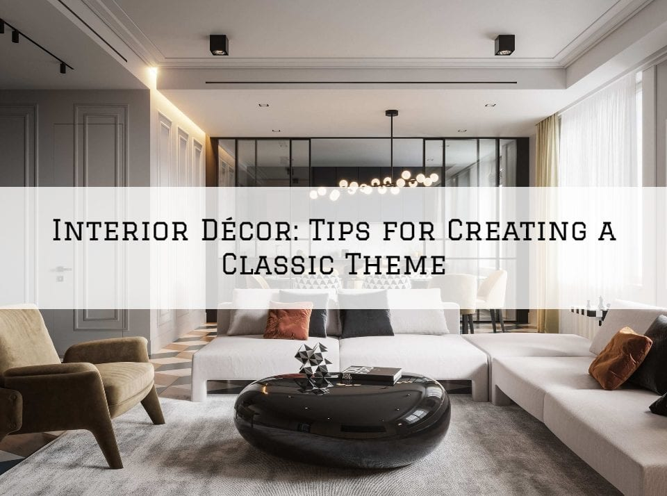 Interior Décor Blue Bell, PA_ Tips for Creating a Classic Theme