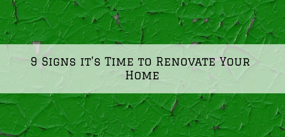 9 Signs it's Time to Renovate Your Home in Blue Bell, PA