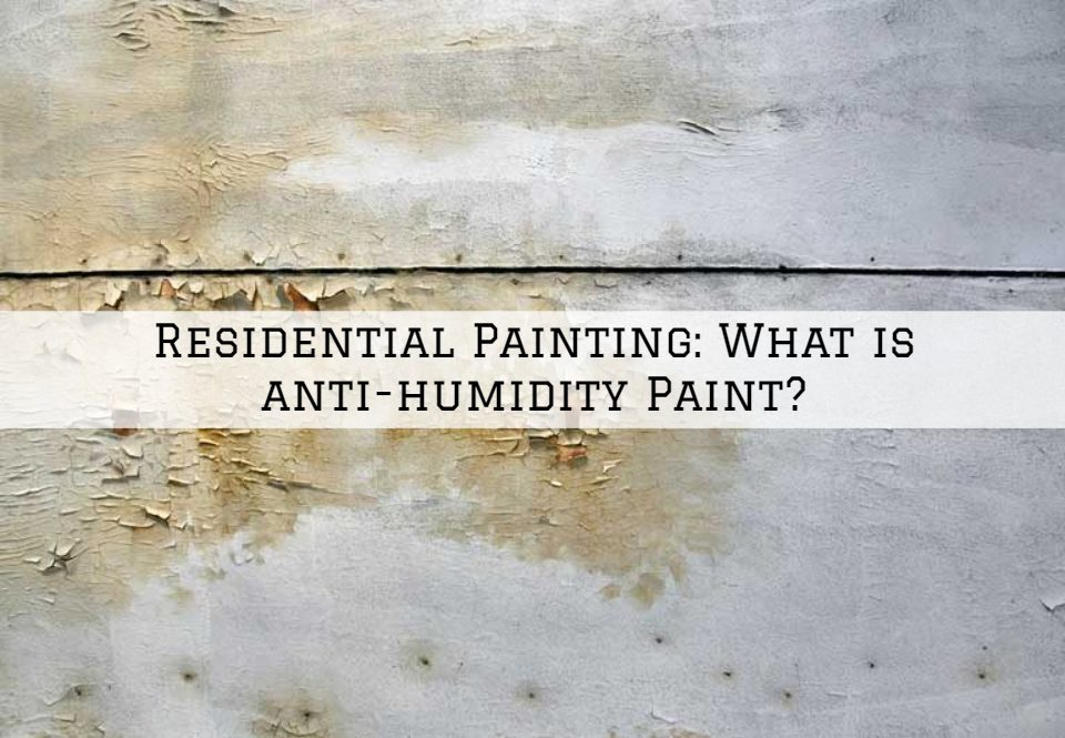 Residential Painting Horsham, PA_ What is anti-humidity Paint_